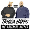 Trigga Happs - My Brothers Keeper Chicano Rap