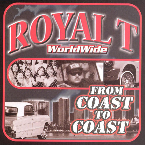 Royal T - WorldWide... From Coast To Coast Chicano Rap