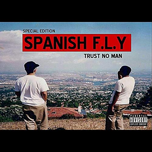 Spanish Fly - Trust No Man Special Edition Chicano Rap